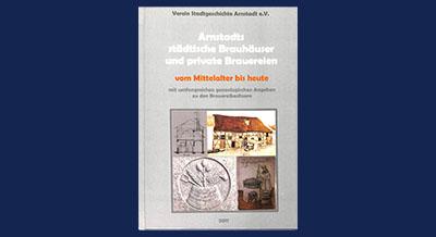 Arnstadts städtische Brauhäuser und private Brauereien vom Mittelalter bis heute